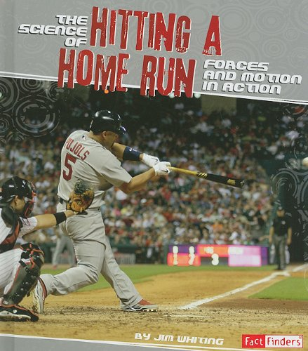The Science of Hitting a Home Run: Forces and Motion in Action (Fact Finders. Action Science): ...
