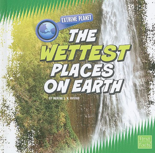 The Wettest Places on Earth (Extreme Planet) (9781429639668) by Martha E. H. Rustad