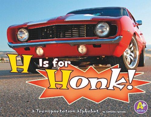 H Is for Honk!: A Transportation Alphabet (Alphabet Fun): Catherine Ipcizade