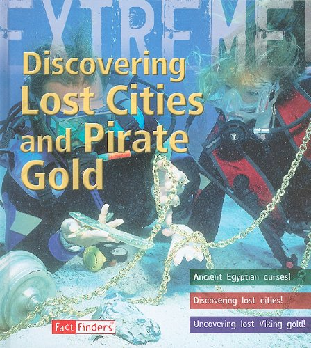 Discovering Lost Cities and Pirate Gold (Extreme Adventures!): de Winter, James