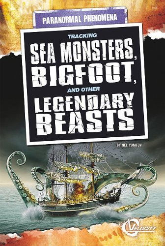 Tracking Sea Monsters, Bigfoot, and Other Legendary Beasts (Unexplained Phenomena): Nel Yomtov
