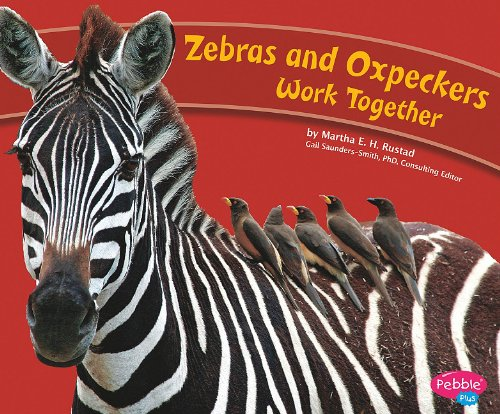 Zebras and Oxpeckers Work Together (Animals Working Together) (9781429653008) by Martha E. H. Rustad