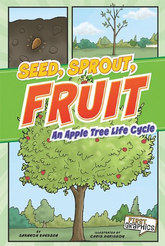 Seed, Sprout, Fruit : An Apple Tree: Shannon Knudsen