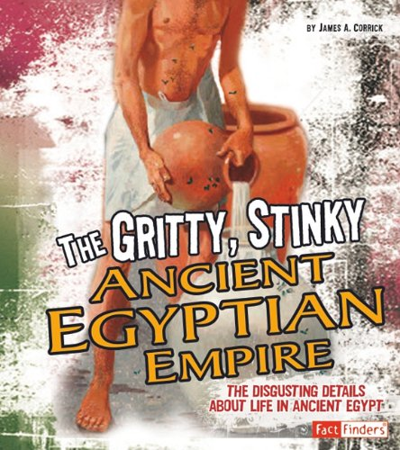 Gritty, Stinky Ancient Egypt (Fact Finders: Disgusting: James A. Corrick