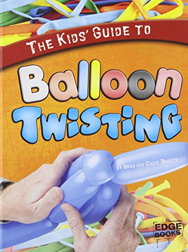 9781429654449: The Kids' Guide to Balloon Twisting (Kids' Guides)