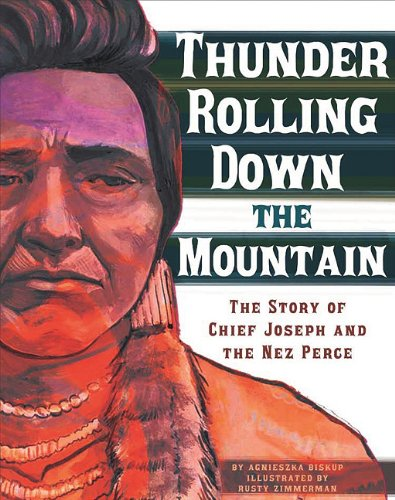 Thunder Rolling Down the Mountain: The Story of Chief Joseph and the Nez Perce (American Graphic): ...