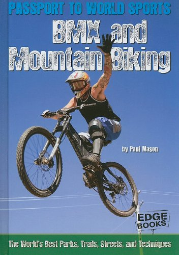 BMX and Mountain Biking: The World's Best Parks, Trails, Streets, and Techniques (Edge Books):...