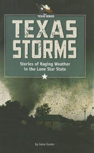Texas Storms: Stories of Raging Weather in the Lone Star State (The Texas Series): Fowler, Gene