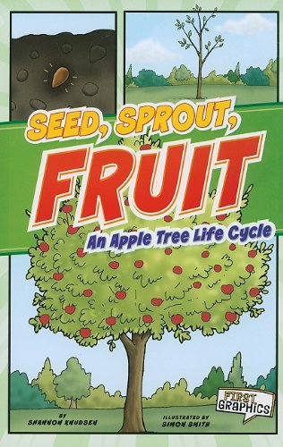 Seed, Sprout, Fruit: An Apple Tree Life Cycle (First Graphics: Nature Cycles): Knudsen, Shannon