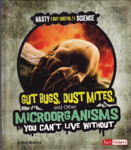Gut Bugs, Dust Mites, and Other Microorganisms You Can't Live Without (Nasty (but Useful!) ...