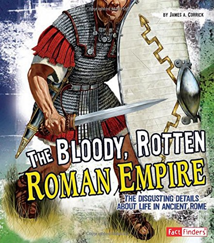 9781429663533: The Bloody, Rotten Roman Empire: The Disgusting Details About Life in Ancient Rome (Disgusting History)