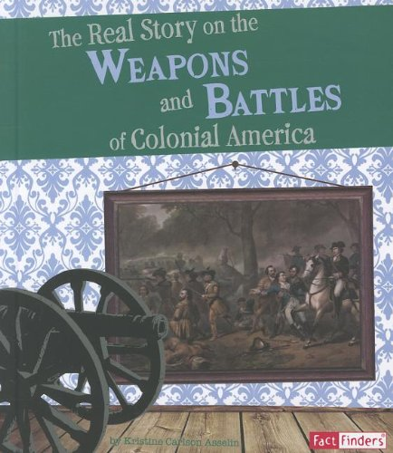 9781429664912: The Real Story on the Weapons and Battles of Colonial America (Life in the American Colonies)