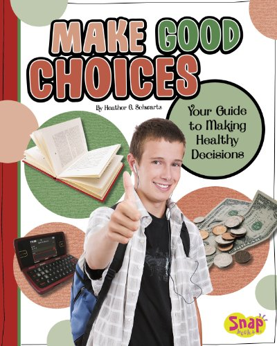 Make Good Choices: Your Guide to Making Healthy Decisions (Healthy Me): Heather E. Schwartz