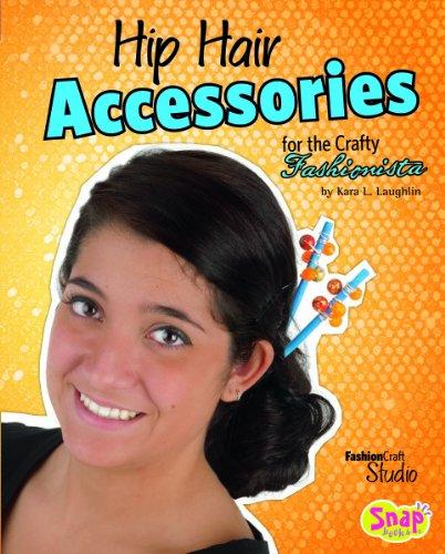 Hip Hair Accessories for the Crafty Fashionista (Library Binding): Kara L. Laughlin