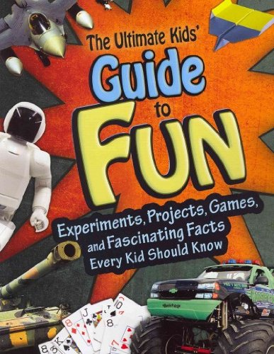 The Ultimate Kids' Guide to Fun: Experiments,: Joan Axelrod-Contrada, Sheri