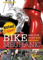 9781429668828: Bike Mechanic: How to Be an Ace Bike Mechanic (Instant Expert)