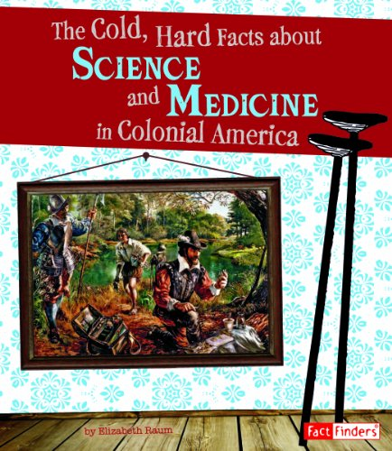 9781429672153: The Cold, Hard Facts About Science and Medicine in Colonial America (Life in the American Colonies)