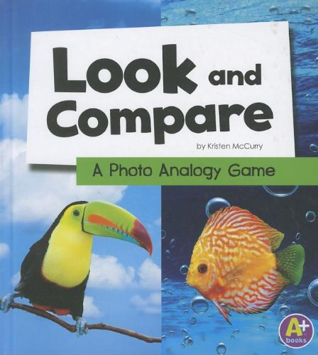 Look and Compare: A Photo Analogy Game (Library Binding): Kristen McCurry