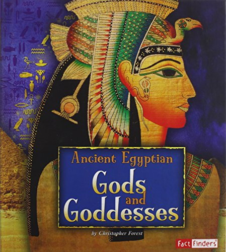 Ancient Egyptian Gods and Goddesses (Ancient Egyptian Civilization): Christopher Forest
