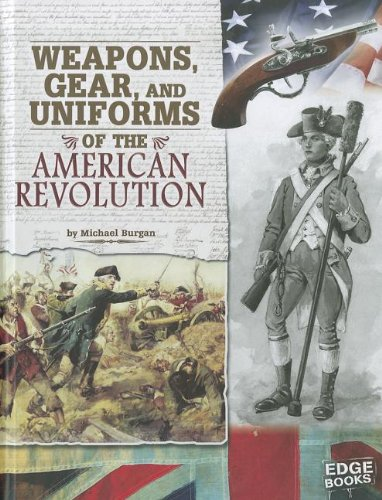9781429676472: Weapons, Gear, and Uniforms of the American Revolution (Equipped for Battle)