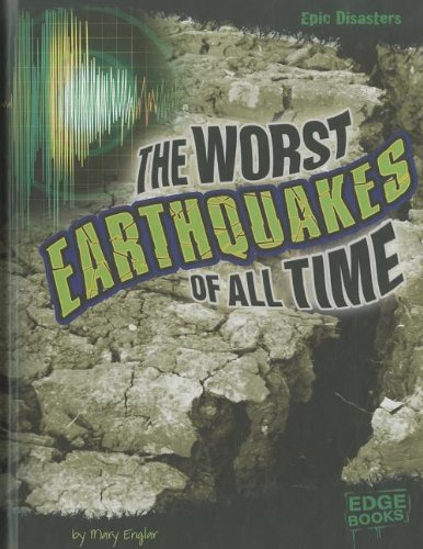 The Worst Earthquakes of All Time (Epic Disasters): Englar, Mary