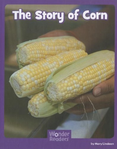 The Story of Corn (Wonder Readers: Social Studies): Mary Lindeen