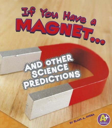 If You Have a Magnet. and Other Science Predictions (If Books): Hoena, Blake A.