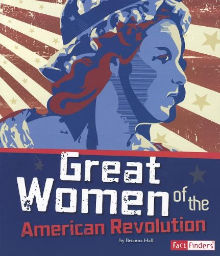 9781429692847: Great Women of the American Revolution (The Story of the American Revolution)