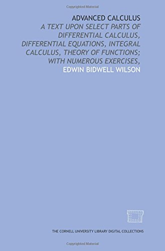 9781429700405: Advanced calculus: a text upon select parts of differential calculus, differential equations, integral calculus, theory of functions; with numerous exercises,