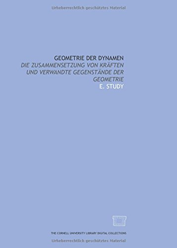 Geometrie der dynamen: Die zusammensetzung von kräften: E. Study