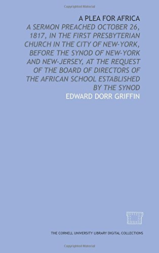 9781429707275: A Plea for Africa: a sermon preached October 26, 1817, in the First Presbyterian Church in the City of New-York, before the Synod of New-York and ... the African School established by the synod