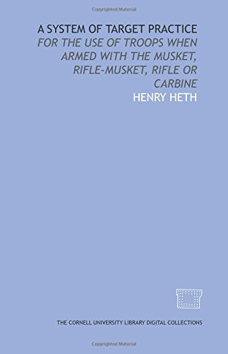 9781429708043: A System of target practice: for the use of troops when armed with the musket, rifle-musket, rifle or carbine