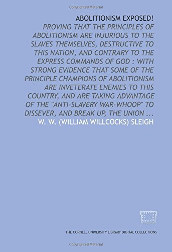 Abolitionism exposed!: proving that the principles of: W. W. (William