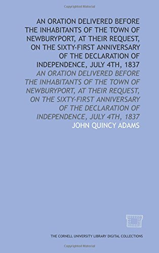9781429710299: An Oration delivered before the inhabitants of the town of Newburyport, at their request, on the sixty-first anniversary of the Declaration of ... Declaration of independence, July 4th, 1837