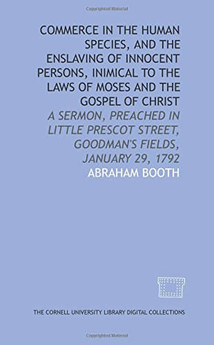 9781429711791: Commerce in the human species, and the enslaving of innocent persons, inimical to the laws of Moses and the gospel of Christ: a sermon, preached in ... Street, Goodman's Fields, January 29, 1792