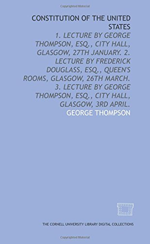 9781429711968: Constitution of the United States: 1. Lecture by George Thompson, Esq., City Hall, Glasgow, 27th January. 2. Lecture by Frederick Douglass, Esq., ... Esq., City Hall, Glasgow, 3rd April.