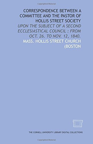 9781429712064: Correspondence between a committee and the pastor of Hollis Street Society: upon the subject of a second ecclesiastical council : from Oct. 26. to Nov. 12, 1840.