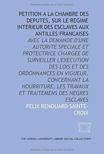 9781429719179: Petition a la Chambre des deputes, sur le regime interieur des esclaves aux Antilles francaises: avec la demande d'une autorite speciale et ... des Negres esclaves (French Edition)