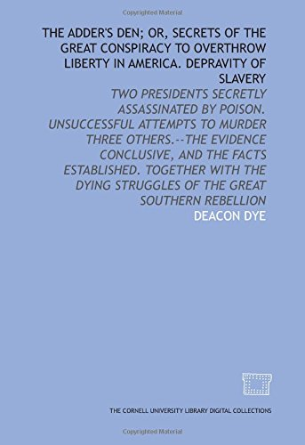9781429725767: The Adder's den; or, Secrets of the great conspiracy to overthrow liberty in America. Depravity of slavery: two presidents secretly assassinated by ... struggles of the great southern rebellion