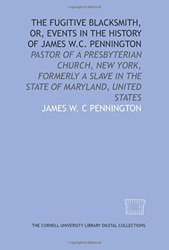 9781429728096: The Fugitive blacksmith, or, Events in the history of James W.C. Pennington: pastor of a Presbyterian church, New York, formerly a slave in the state of Maryland, United States