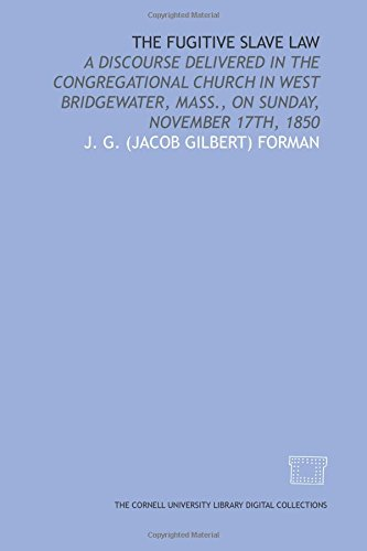 9781429728133: The Fugitive slave law: a discourse delivered in the Congregational Church in West Bridgewater, Mass., on Sunday, November 17th, 1850