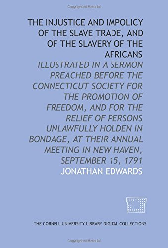 9781429728706: The Injustice and impolicy of the slave trade, and of the slavery of the Africans: illustrated in a sermon preached before the Connecticut Society for ... meeting in New Haven, September 15, 1791