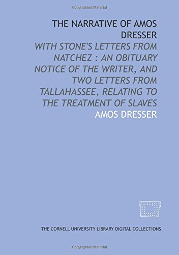 9781429729406: The Narrative of Amos Dresser: with Stone's letters from Natchez : an obituary notice of the writer, and two letters from Tallahassee, relating to the treatment of slaves