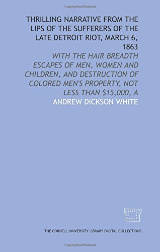 9781429732352: Thrilling narrative from the lips of the sufferers of the late Detroit riot, March 6, 1863: with the hair breadth escapes of men, women and children, ... men's property, not less than $15,000, A