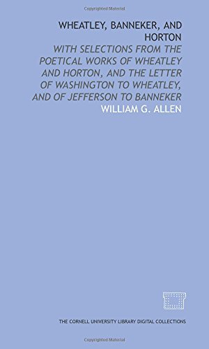 9781429733281: Wheatley, Banneker, and Horton: with selections from the poetical works of Wheatley and Horton, and the letter of Washington to Wheatley, and of Jefferson to Banneker