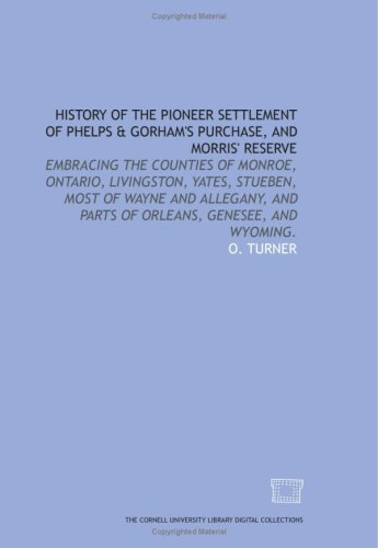 9781429733526: History of the pioneer settlement of Phelps & Gorham's purchase, and Morris' reserve: embracing the counties of Monroe, Ontario, Livingston, Yates, ... and parts of Orleans, Genesee, and Wyoming.