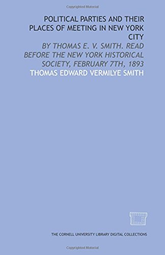 9781429737593: Political parties and their places of meeting in New York City: by Thomas E. V. Smith. Read before the New York Historical Society, February 7th, 1893