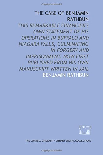 9781429738514: The case of Benjamin Rathbun: this remarkable financier's own statement of his operations in Buffalo and Niagara Falls, culminating in forgery and ... from his own manuscript written in jail