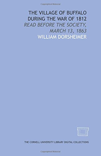 9781429739108: The village of Buffalo during the war of 1812: Read before the society, March 13, 1863