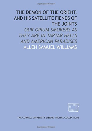 9781429739542: The demon of the Orient, and his satellite fiends of the joints: our opium smokers as they are in Tartar hells and American paradises